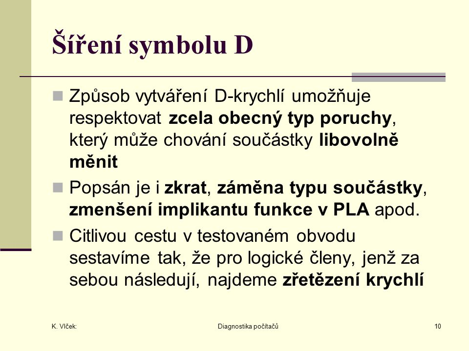 K. Vlček: Diagnostika počítačů10 Šíření symbolu D Způsob vytváření D-krychlí umožňuje respektovat zcela obecný typ poruchy, který může chování součást