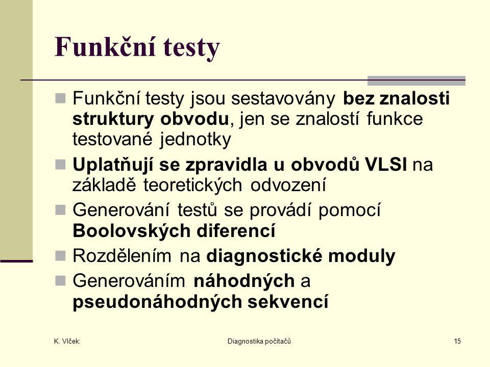 K. Vlček: Diagnostika počítačů15 Funkční testy Funkční testy jsou sestavovány bez znalosti struktury obvodu, jen se znalostí funkce testované jednotky