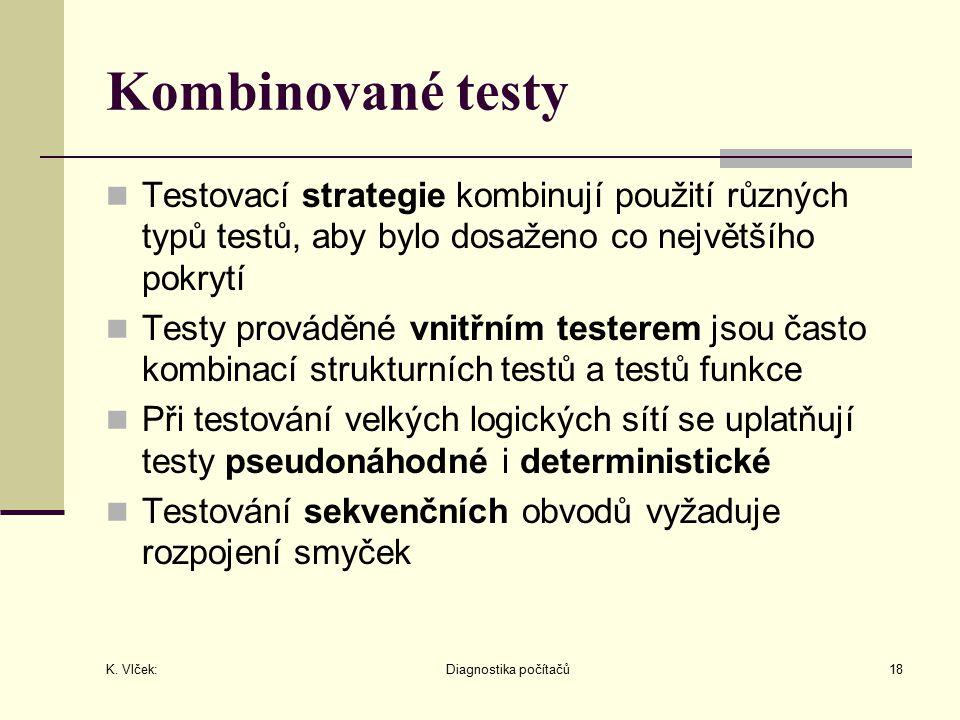 K. Vlček: Diagnostika počítačů18 Kombinované testy Testovací strategie kombinují použití různých typů testů, aby bylo dosaženo co největšího pokrytí T