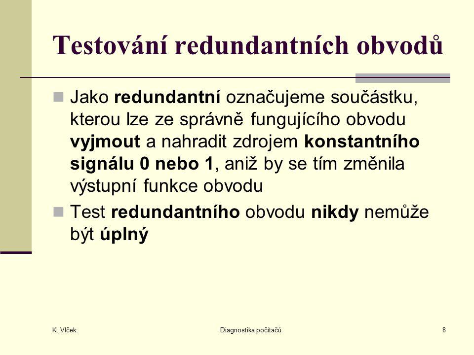 K. Vlček: Diagnostika počítačů8 Testování redundantních obvodů Jako redundantní označujeme součástku, kterou lze ze správně fungujícího obvodu vyjmout