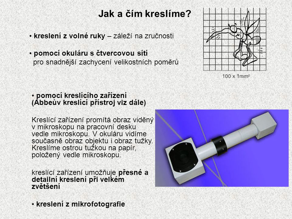 kreslení z volné ruky – záleží na zručnosti pomocí okuláru s čtvercovou sítí pro snadnější zachycení velikostních poměrů Jak a čím kreslíme? pomocí kr
