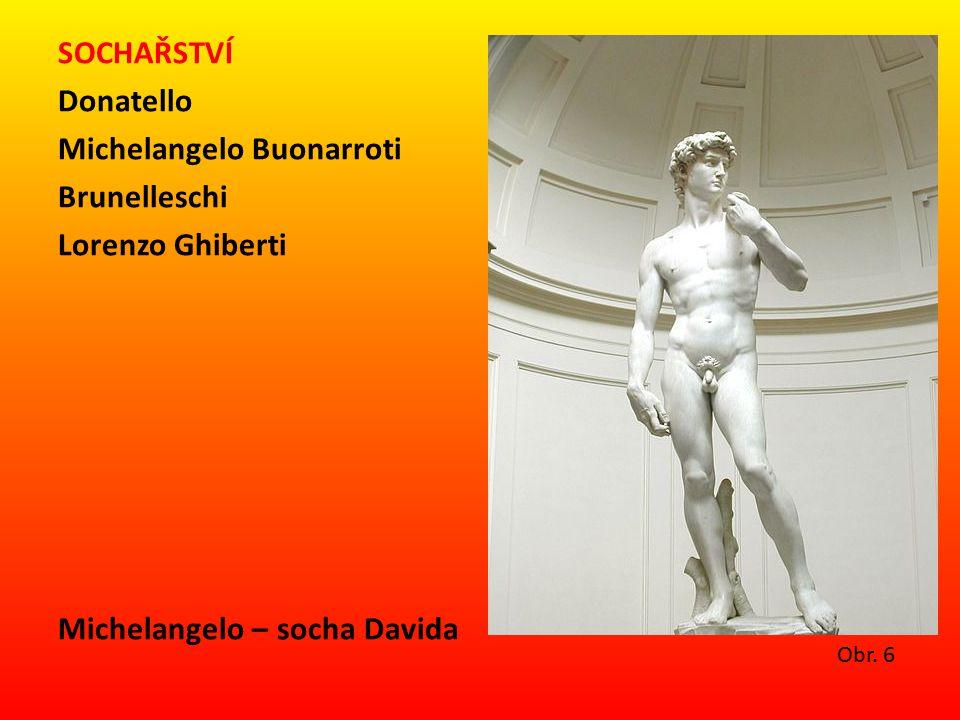 SOCHAŘSTVÍ Donatello Michelangelo Buonarroti Brunelleschi Lorenzo Ghiberti Michelangelo – socha Davida Obr.
