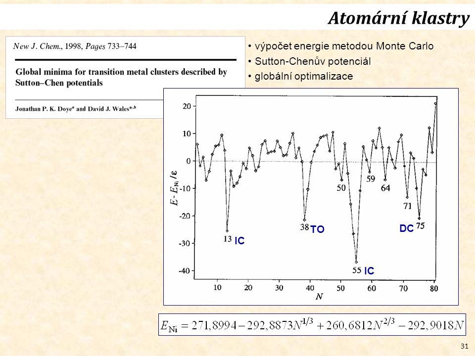31 Atomární klastry výpočet energie metodou Monte Carlo Sutton-Chenův potenciál globální optimalizace IC DC TO