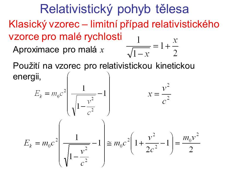 Relativistický pohyb tělesa Klasický vzorec – limitní případ relativistického vzorce pro malé rychlosti Použití na vzorec pro relativistickou kinetick