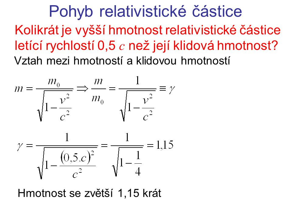 Pohyb relativistické částice Kolikrát je vyšší hmotnost relativistické částice letící rychlostí 0,5 c než její klidová hmotnost? Vztah mezi hmotností