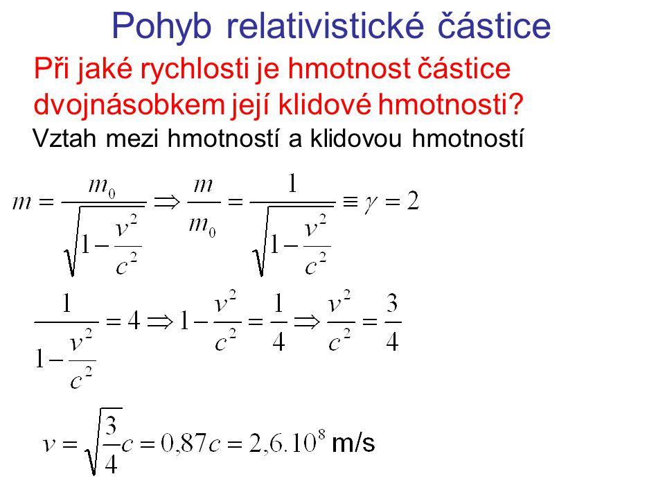 Pohyb relativistické částice Při jaké rychlosti je hmotnost částice dvojnásobkem její klidové hmotnosti? Vztah mezi hmotností a klidovou hmotností