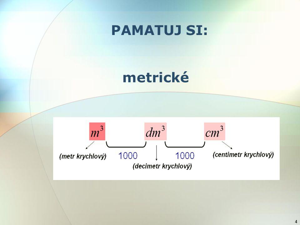 4 PAMATUJ SI: metrické