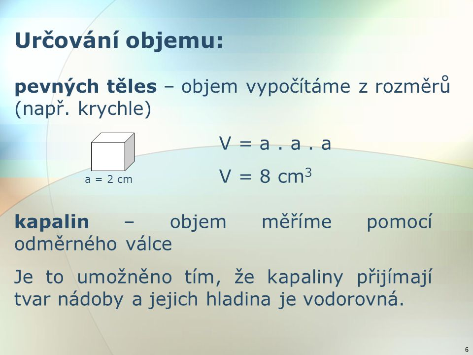6 Určování objemu: pevných těles – objem vypočítáme z rozměrů (např.