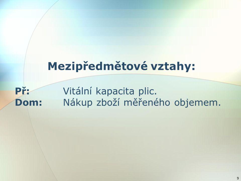 9 Mezipředmětové vztahy: Př:Vitální kapacita plic. Dom:Nákup zboží měřeného objemem.