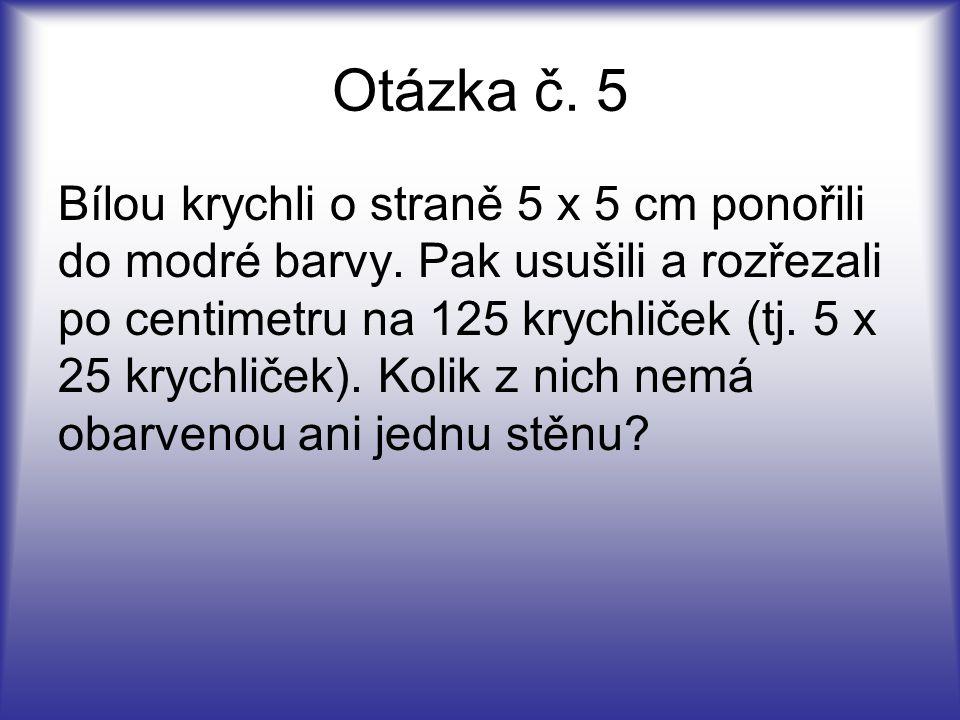Otázka č.5 Bílou krychli o straně 5 x 5 cm ponořili do modré barvy.
