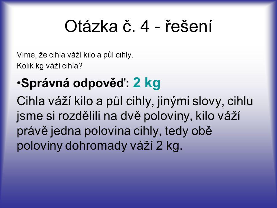 Víme, že cihla váží kilo a půl cihly. Kolik kg váží cihla? Správná odpověď: 2 kg Cihla váží kilo a půl cihly, jinými slovy, cihlu jsme si rozdělili na