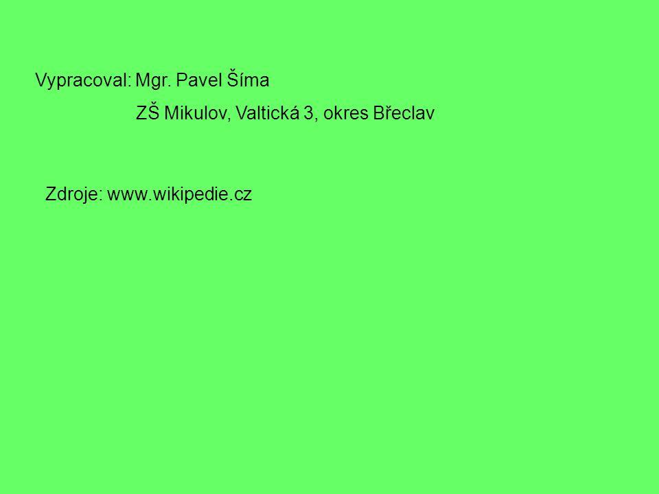 Vypracoval: Mgr. Pavel Šíma ZŠ Mikulov, Valtická 3, okres Břeclav Zdroje: www.wikipedie.cz