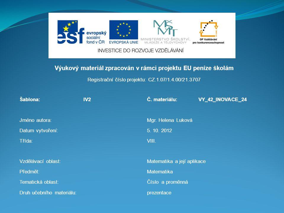 Výukový materiál zpracován v rámci projektu EU peníze školám Registrační číslo projektu: CZ.1.07/1.4.00/21.3707 Šablona:IV2Č. materiálu:VY_42_INOVACE_