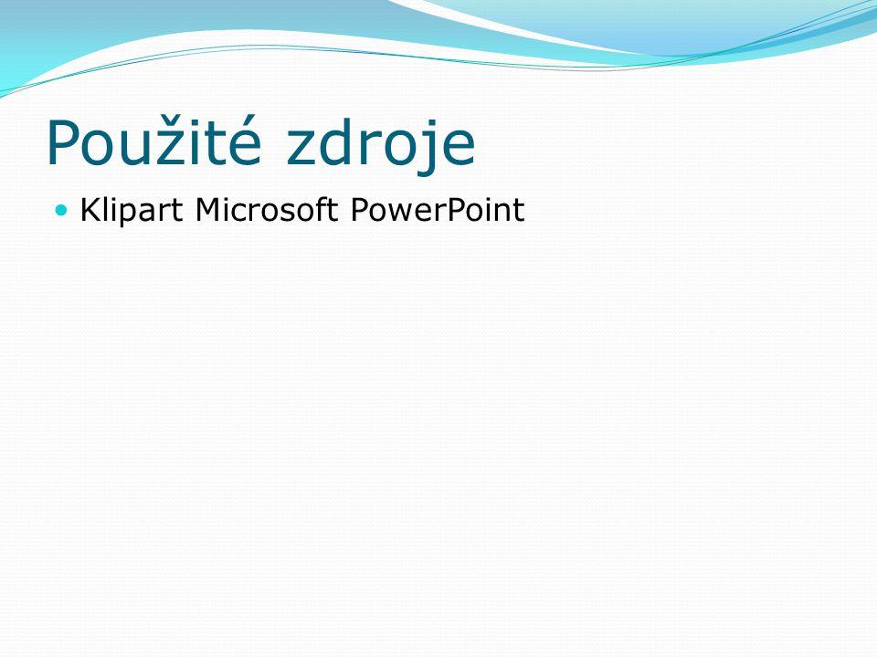 Použité zdroje Klipart Microsoft PowerPoint