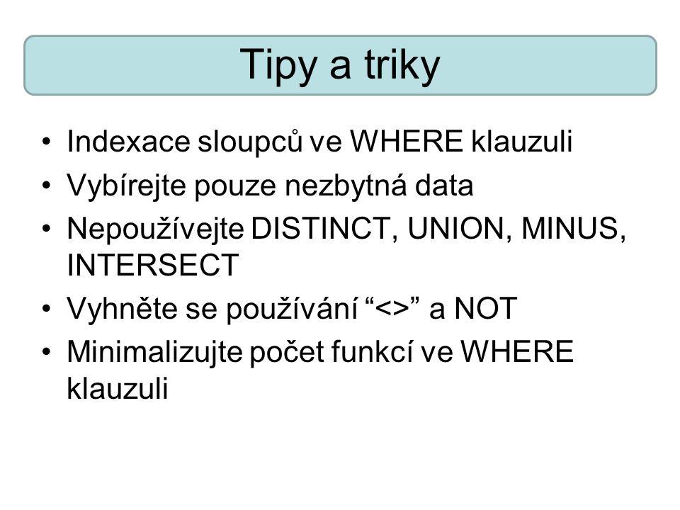 """Tipy a triky Indexace sloupců ve WHERE klauzuli Vybírejte pouze nezbytná data Nepoužívejte DISTINCT, UNION, MINUS, INTERSECT Vyhněte se používání """"<>"""""""