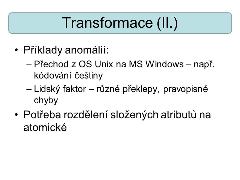 Transformace (II.) Příklady anomálií: –Přechod z OS Unix na MS Windows – např. kódování češtiny –Lidský faktor – různé překlepy, pravopisné chyby Potř