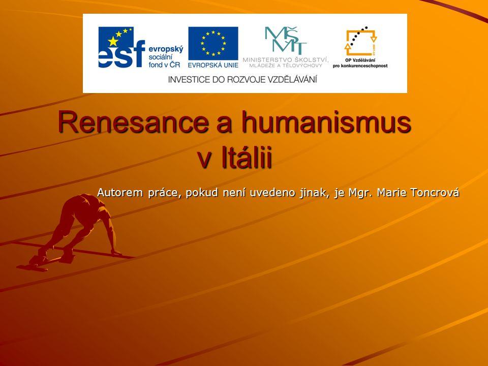 Renesance a humanismus v Itálii Autorem práce, pokud není uvedeno jinak, je Mgr. Marie Toncrová