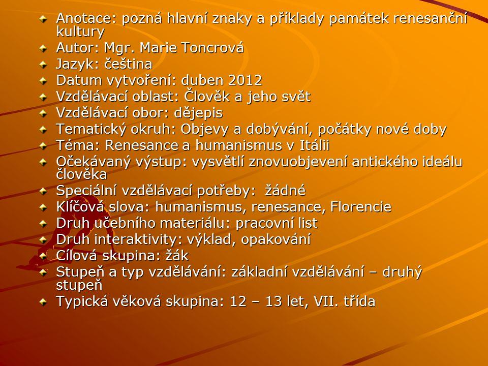 Anotace: pozná hlavní znaky a příklady památek renesanční kultury Autor: Mgr. Marie Toncrová Jazyk: čeština Datum vytvoření: duben 2012 Vzdělávací obl