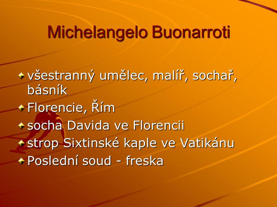 Michelangelo Buonarroti všestranný umělec, malíř, sochař, básník Florencie, Řím socha Davida ve Florencii strop Sixtinské kaple ve Vatikánu Poslední s
