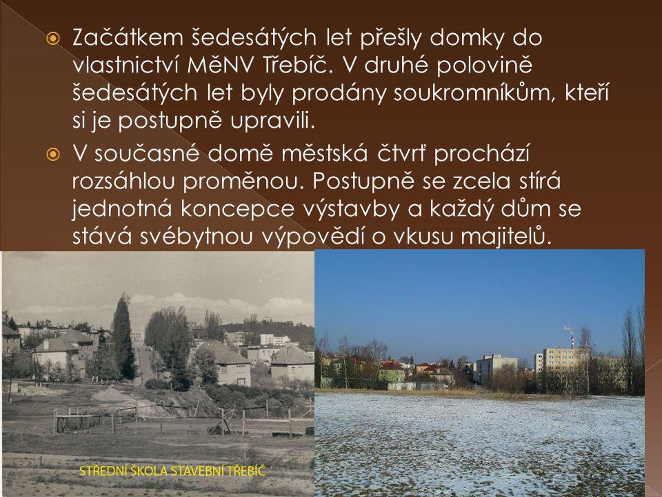  Začátkem šedesátých let přešly domky do vlastnictví MěNV Třebíč. V druhé polovině šedesátých let byly prodány soukromníkům, kteří si je postupně upr