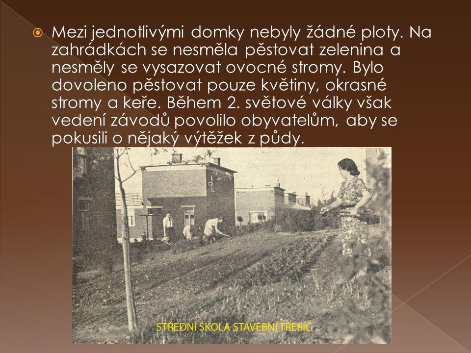  Mezi jednotlivými domky nebyly žádné ploty. Na zahrádkách se nesměla pěstovat zelenina a nesměly se vysazovat ovocné stromy. Bylo dovoleno pěstovat