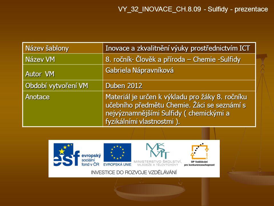 VY_32_INOVACE_CH.8.09 - Sulfidy - prezentace Název šablony Inovace a zkvalitnění výuky prostřednictvím ICT Název VM 8. ročník- Člověk a příroda – Chem