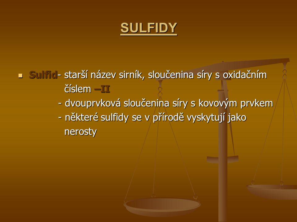 SULFIDY Sulfid- starší název sirník, sloučenina síry s oxidačním Sulfid- starší název sirník, sloučenina síry s oxidačním číslem –II číslem –II - dvou