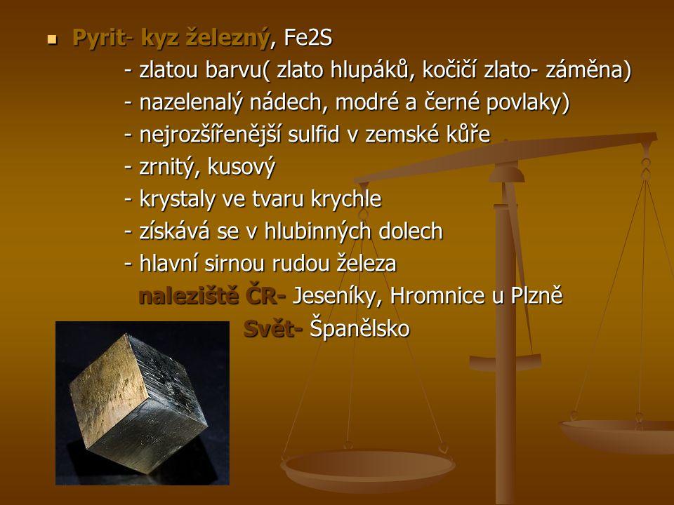 Pyrit- kyz železný, Fe2S Pyrit- kyz železný, Fe2S - zlatou barvu( zlato hlupáků, kočičí zlato- záměna) - zlatou barvu( zlato hlupáků, kočičí zlato- zá