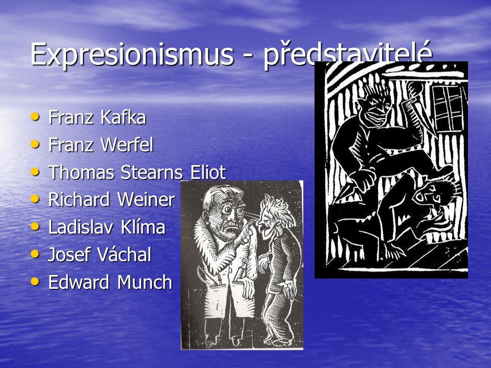 Expresionismus - představitelé Franz Kafka Franz Kafka Franz Werfel Franz Werfel Thomas Stearns Eliot Thomas Stearns Eliot Richard Weiner Richard Wein