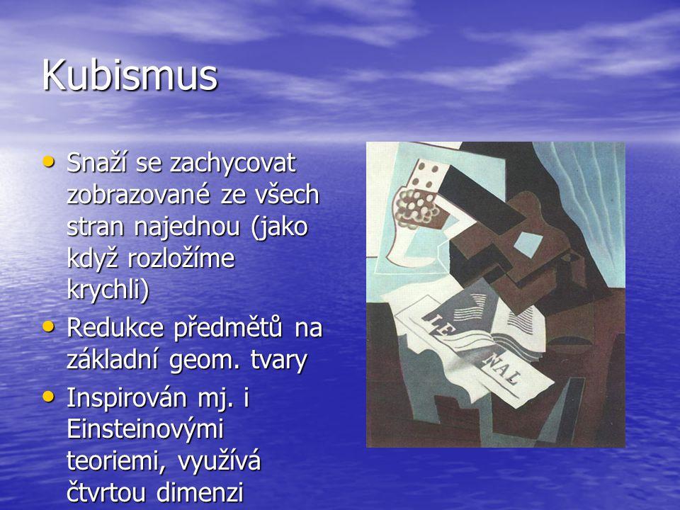 Kubismus Snaží se zachycovat zobrazované ze všech stran najednou (jako když rozložíme krychli) Snaží se zachycovat zobrazované ze všech stran najednou