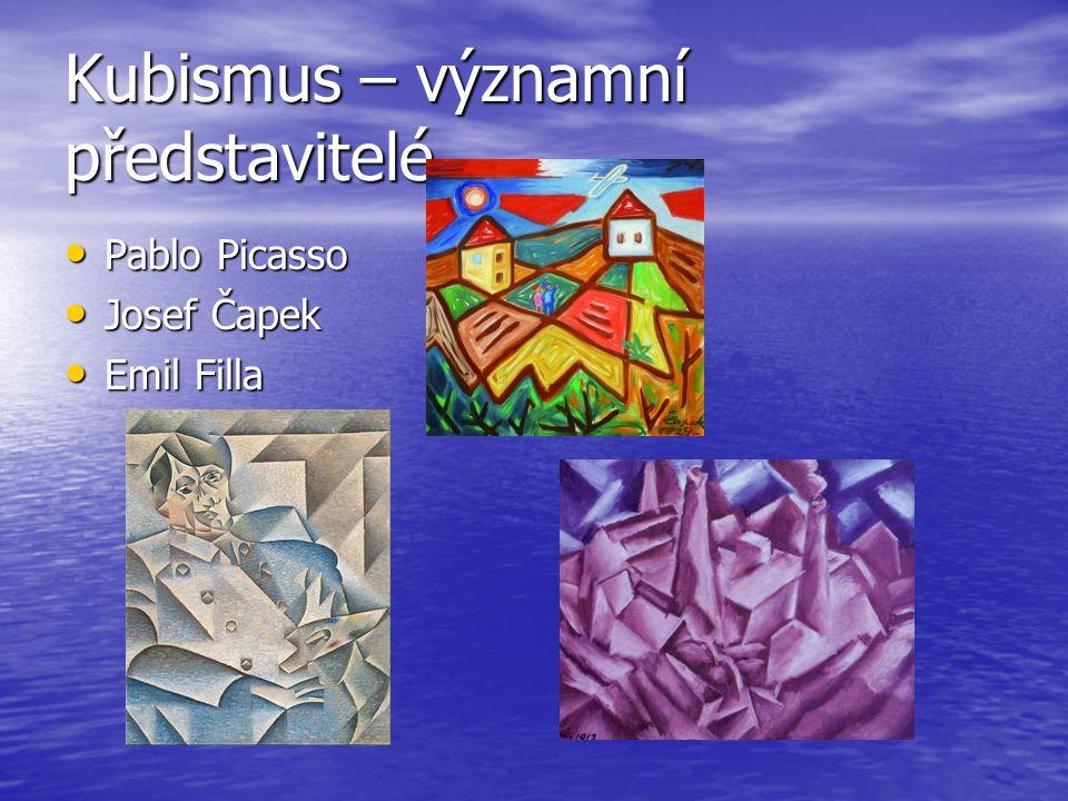 Kubismus – významní představitelé Pablo Picasso Pablo Picasso Josef Čapek Josef Čapek Emil Filla Emil Filla