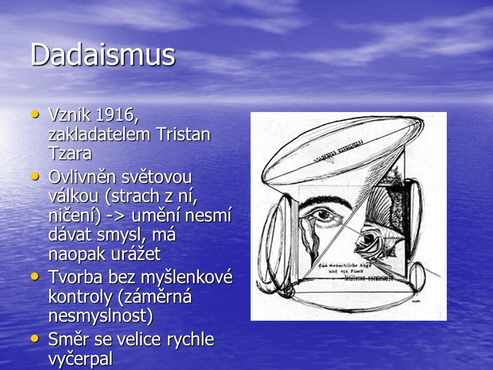 Dadaismus Vznik 1916, zakladatelem Tristan Tzara Vznik 1916, zakladatelem Tristan Tzara Ovlivněn světovou válkou (strach z ní, ničení) -> umění nesmí