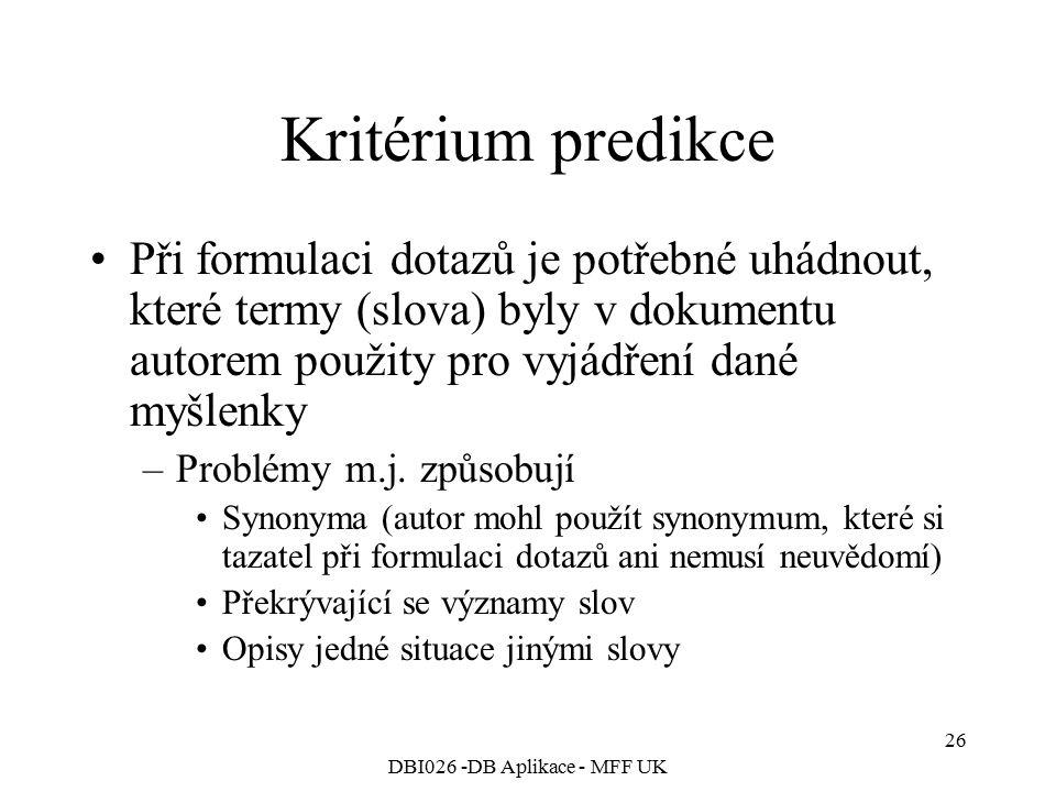 DBI026 -DB Aplikace - MFF UK 26 Kritérium predikce Při formulaci dotazů je potřebné uhádnout, které termy (slova) byly v dokumentu autorem použity pro
