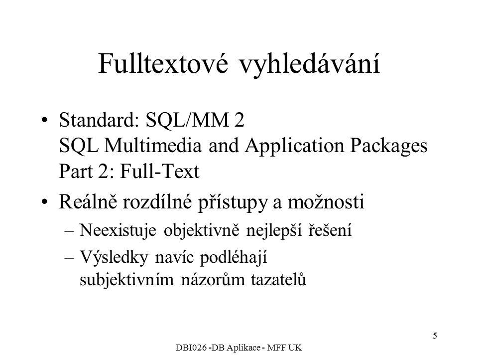 DBI026 -DB Aplikace - MFF UK 5 Fulltextové vyhledávání Standard: SQL/MM 2 SQL Multimedia and Application Packages Part 2: Full-Text Reálně rozdílné př