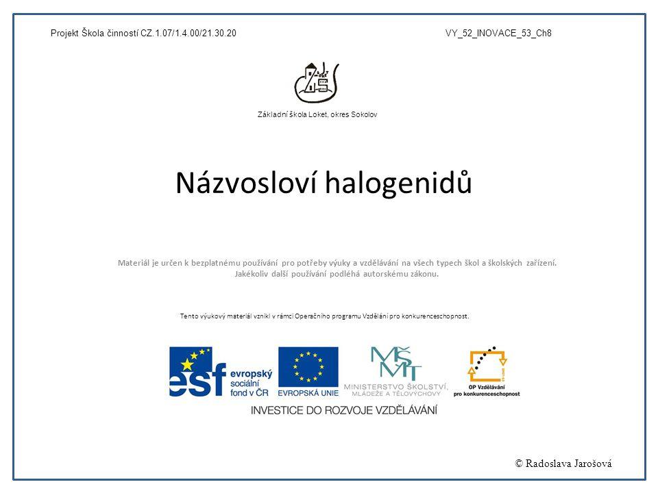 Názvosloví halogenidů Materiál je určen k bezplatnému používání pro potřeby výuky a vzdělávání na všech typech škol a školských zařízení. Jakékoliv da