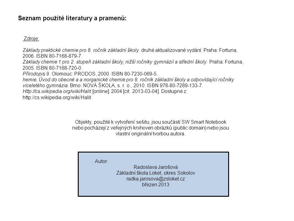 Seznam použité literatury a pramenů: Zdroje: Základy praktické chemie pro 8. ročník základní školy. druhé aktualizované vydání. Praha: Fortuna, 2006.