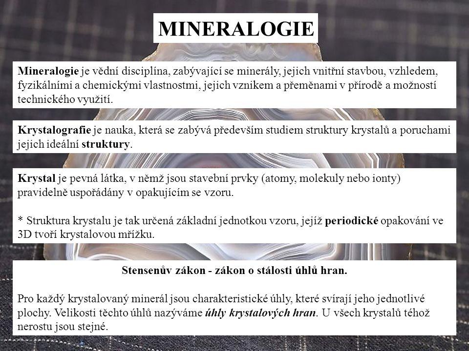MINERALOGIE Mineralogie je vědní disciplína, zabývající se minerály, jejich vnitřní stavbou, vzhledem, fyzikálními a chemickými vlastnostmi, jejich vz