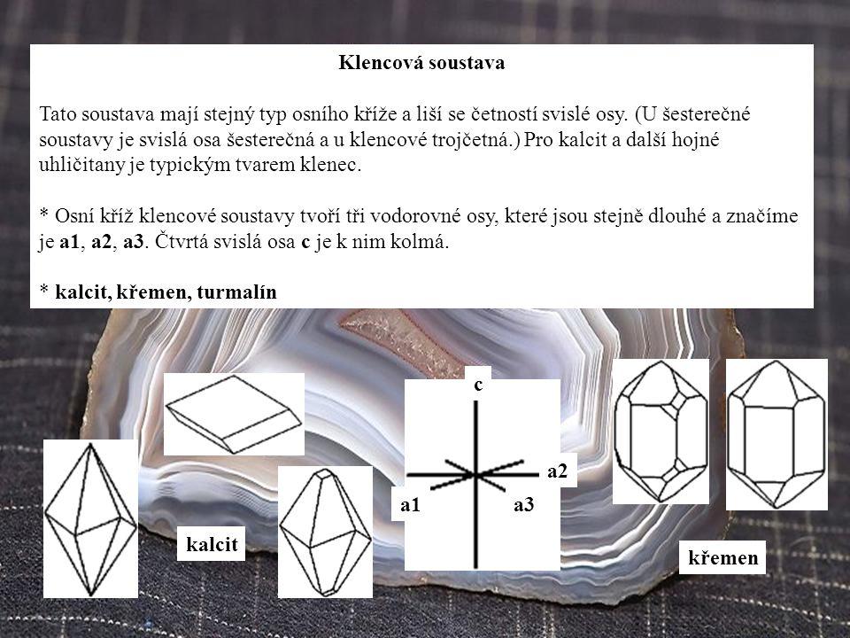 Klencová soustava Tato soustava mají stejný typ osního kříže a liší se četností svislé osy. (U šesterečné soustavy je svislá osa šesterečná a u klenco