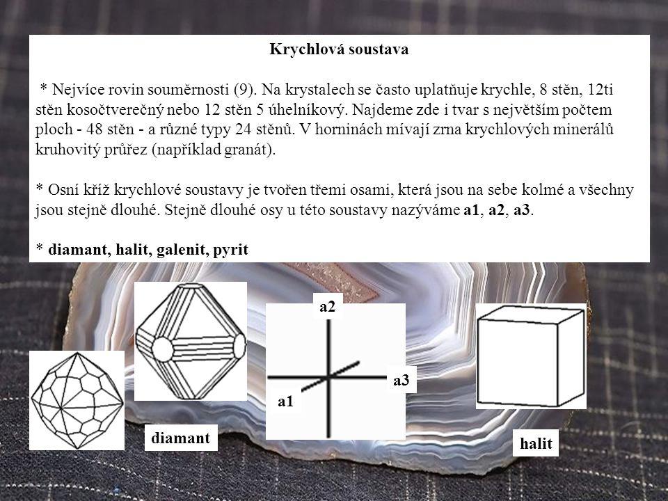 Krychlová soustava * Nejvíce rovin souměrnosti (9). Na krystalech se často uplatňuje krychle, 8 stěn, 12ti stěn kosočtverečný nebo 12 stěn 5 úhelníkov