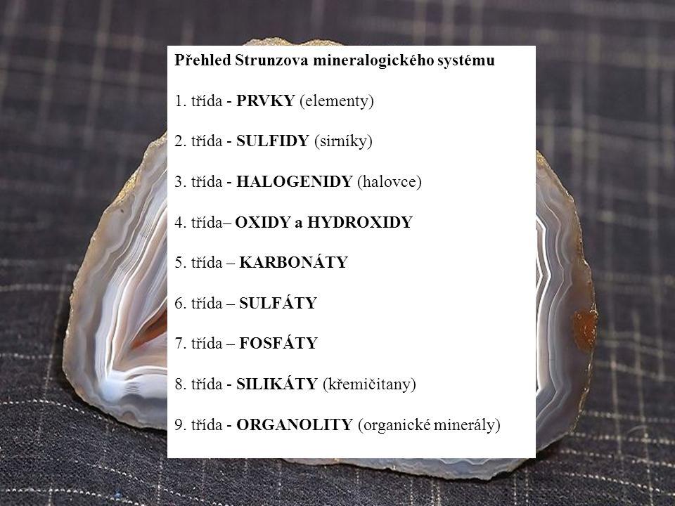 Přehled Strunzova mineralogického systému 1. třída - PRVKY (elementy) 2. třída - SULFIDY (sirníky) 3. třída - HALOGENIDY (halovce) 4. třída– OXIDY a H