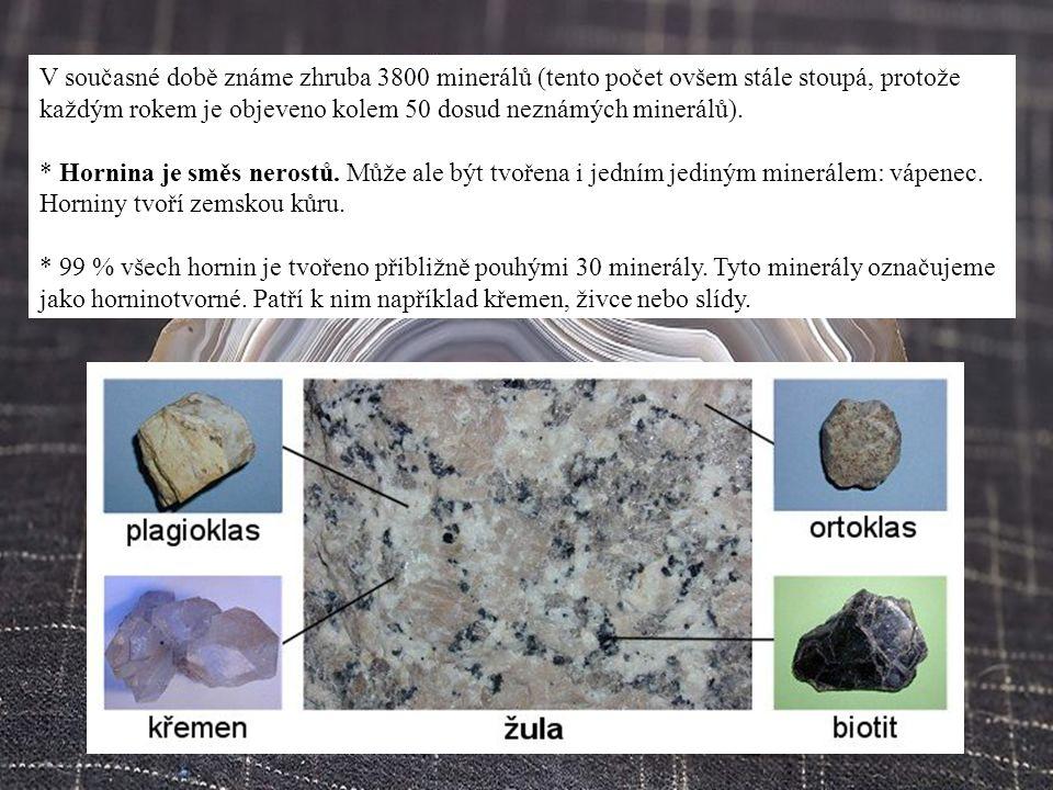 V současné době známe zhruba 3800 minerálů (tento počet ovšem stále stoupá, protože každým rokem je objeveno kolem 50 dosud neznámých minerálů). * Hor