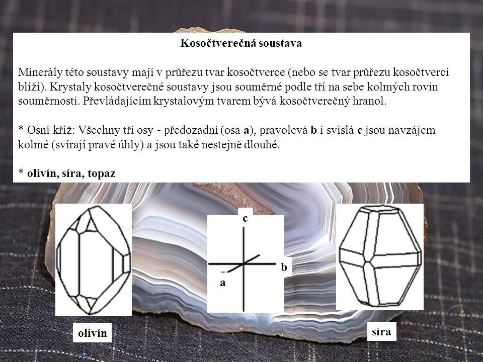 Kosočtverečná soustava Minerály této soustavy mají v průřezu tvar kosočtverce (nebo se tvar průřezu kosočtverci blíží). Krystaly kosočtverečné soustav