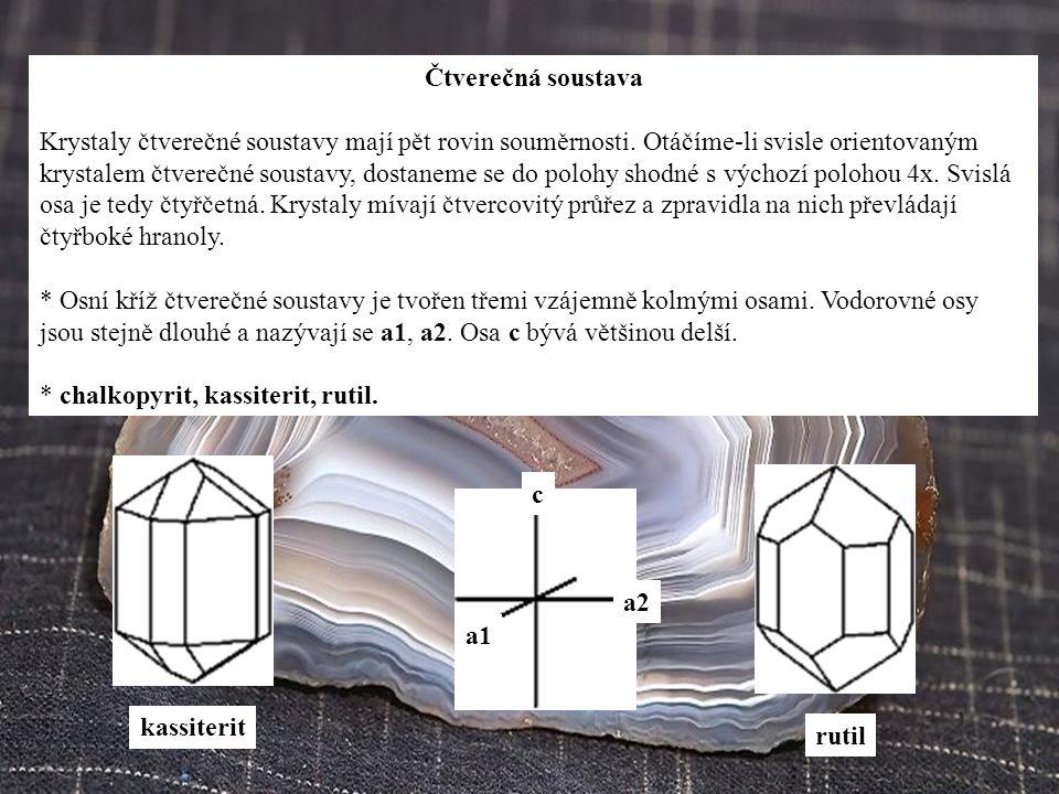 Čtverečná soustava Krystaly čtverečné soustavy mají pět rovin souměrnosti. Otáčíme-li svisle orientovaným krystalem čtverečné soustavy, dostaneme se d