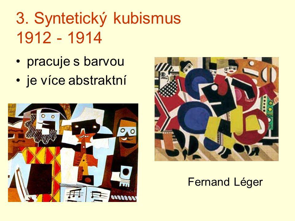 3. Syntetický kubismus 1912 - 1914 pracuje s barvou je více abstraktní Fernand Léger