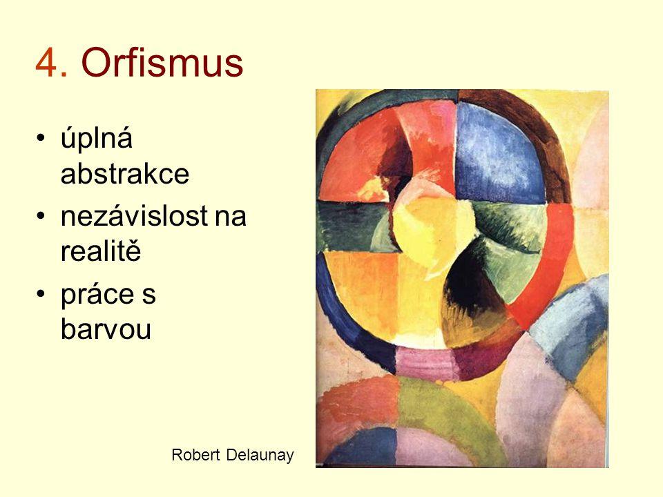 4. Orfismus úplná abstrakce nezávislost na realitě práce s barvou Robert Delaunay