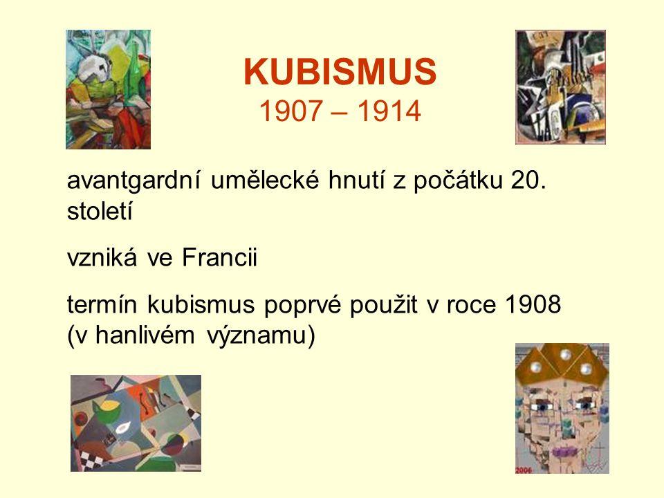 KUBISMUS 1907 – 1914 avantgardní umělecké hnutí z počátku 20. století vzniká ve Francii termín kubismus poprvé použit v roce 1908 (v hanlivém významu)