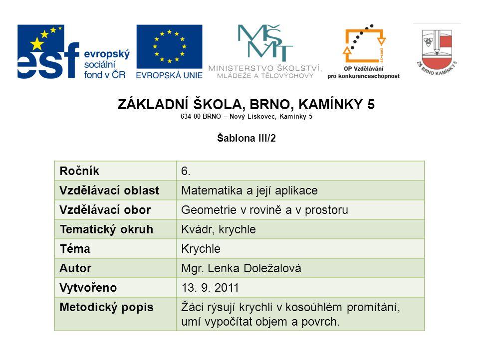 ZÁKLADNÍ ŠKOLA, BRNO, KAMÍNKY 5 634 00 BRNO – Nový Lískovec, Kamínky 5 Šablona III/2 Ročník6.