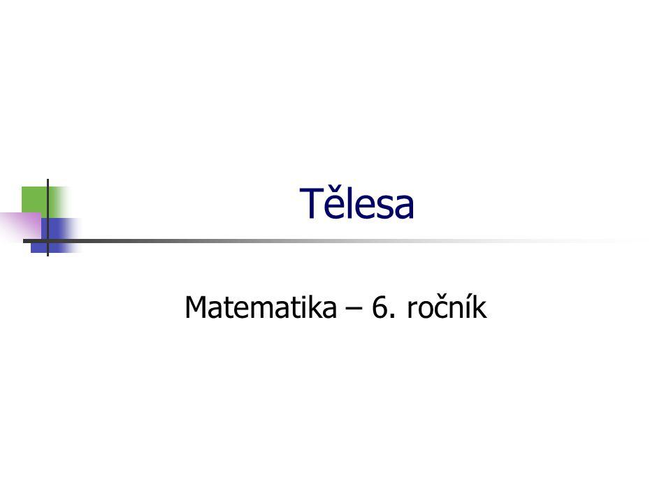 Tělesa Matematika – 6. ročník