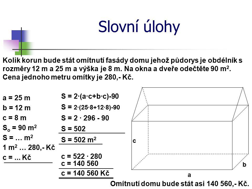Slovní úlohy Kolik korun bude stát omítnutí fasády domu jehož půdorys je obdélník s rozměry 12 m a 25 m a výška je 8 m.