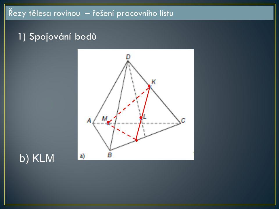 Řezy tělesa rovinou – řešení pracovního listu b) KLM 1) Spojování bodů